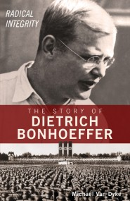 radical-integrity-the-story-of-dietrich-bonhoeffer