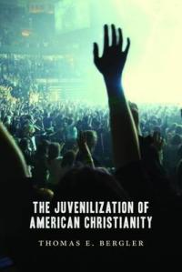 the-juvenilization-of-american-christianity