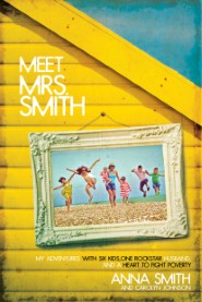 meet-mrs-smith-my-adventures-with-six-kids-one-rockstar-husband-and-a-heart-to-fight-poverty